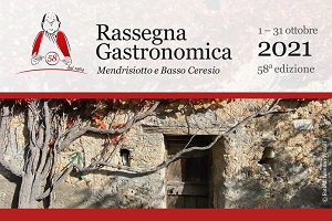 RASSEGNA GASTRONOMICA MENDRISIOTTO E BASSO CERESIO, 58 ed., 1 -31 ottobre 2021